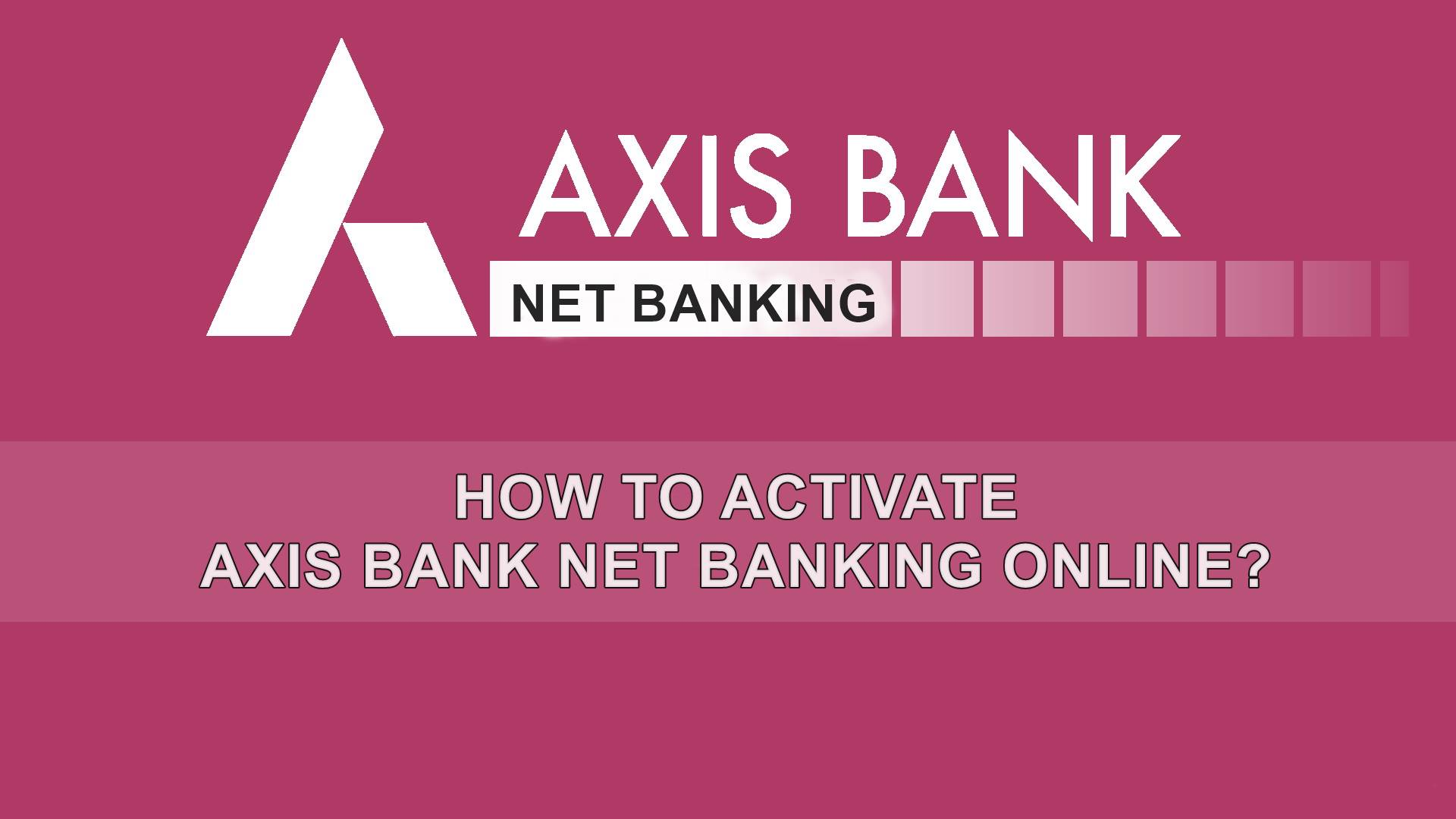 how to activate axis bank net banking online